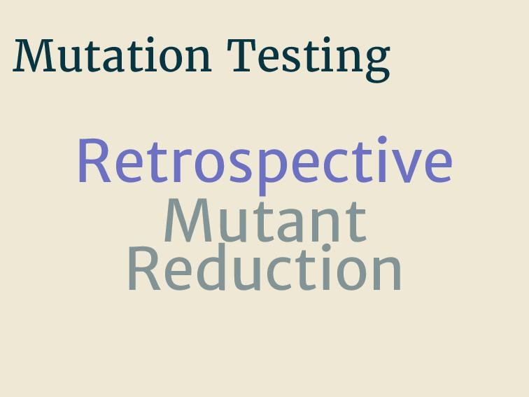 Mutation Testing Retrospective Mutant Reduction