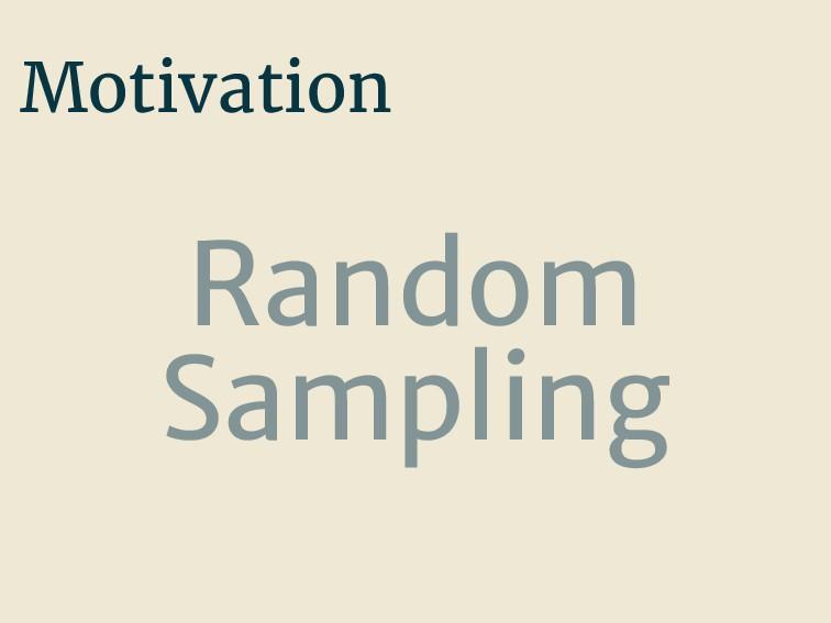 Motivation Random Sampling