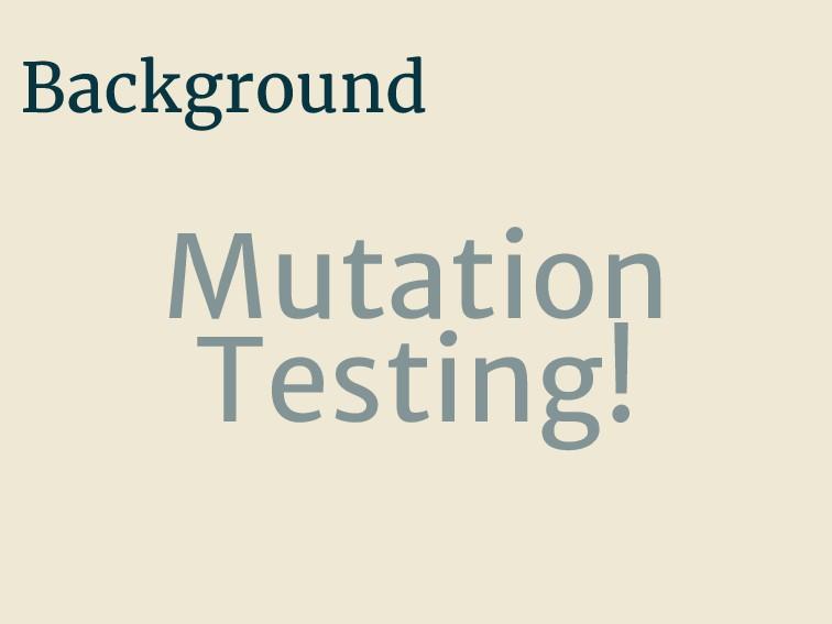 Background Mutation Testing!