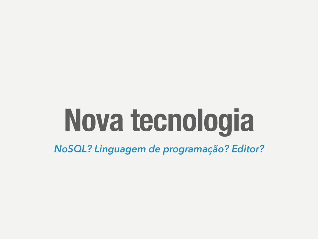 Nova tecnologia NoSQL? Linguagem de programação...