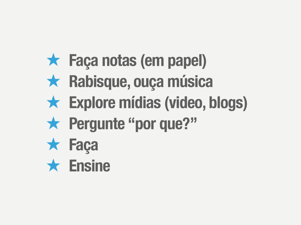 ̣ Faça notas (em papel) ̣ Rabisque, ouça música...