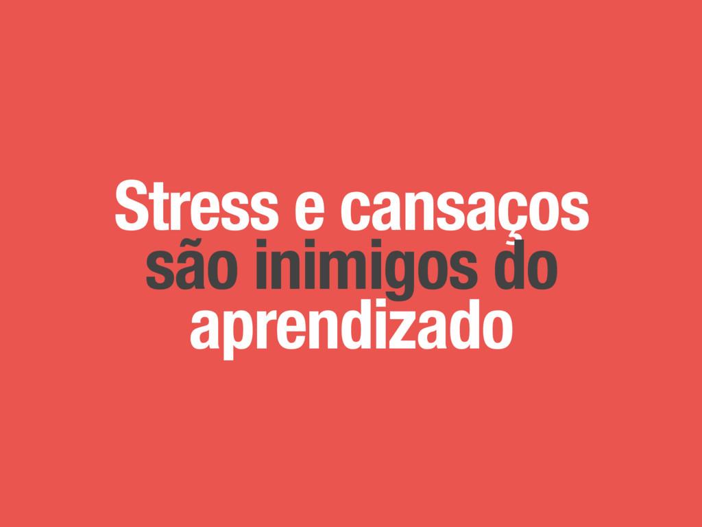 Stress e cansaços são inimigos do aprendizado