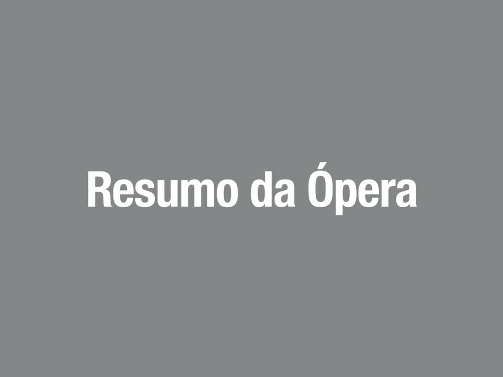 Resumo da Ópera