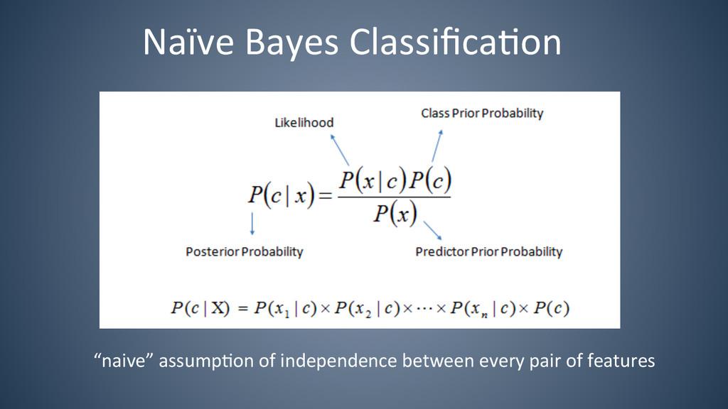 "Naïve Bayes Classifica6on  ""naive"" a..."