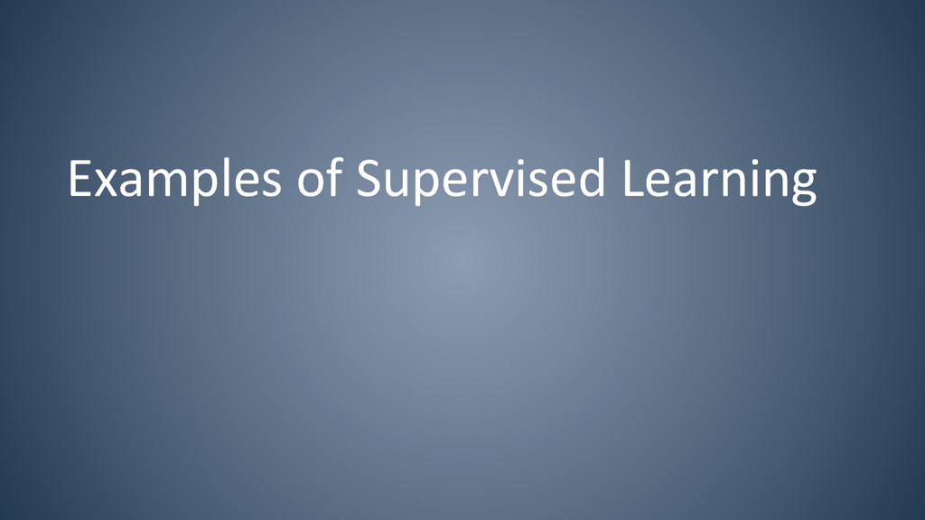 Examples of Supervised Learning