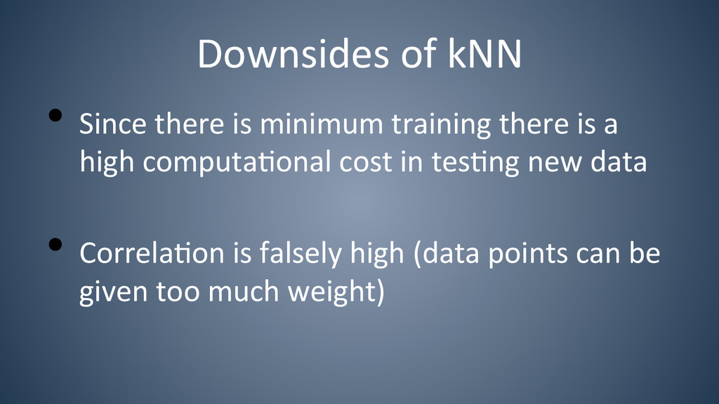 Downsides of kNN  •Since there ...