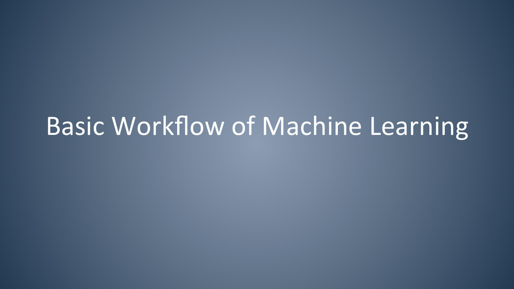Basic Workflow of Machine Learning...
