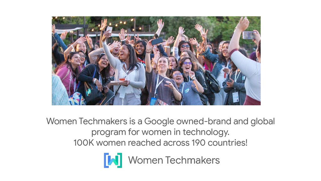 Women Techmakers is a Google owned-brand and gl...