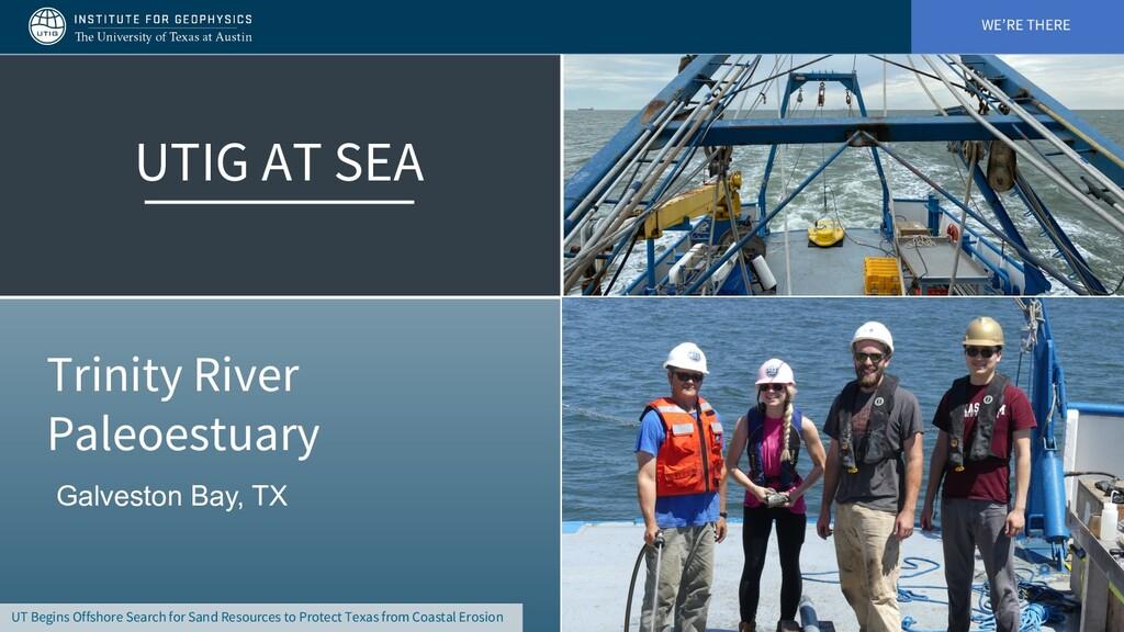 WE'RE THERE UTIG AT SEA Galveston Bay, TX Trini...