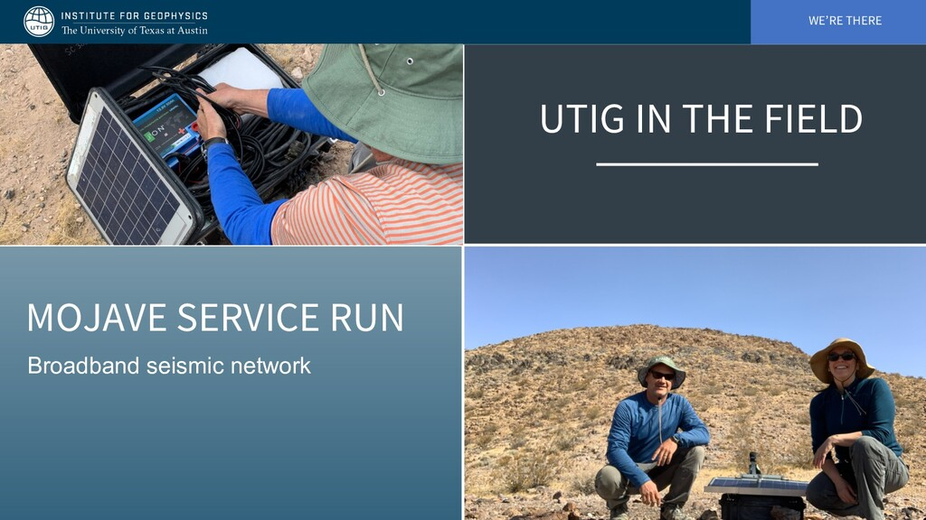 WE'RE THERE UTIG IN THE FIELD Broadband seismic...