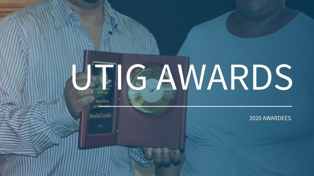 UTIG AWARDS 2020 AWARDEES