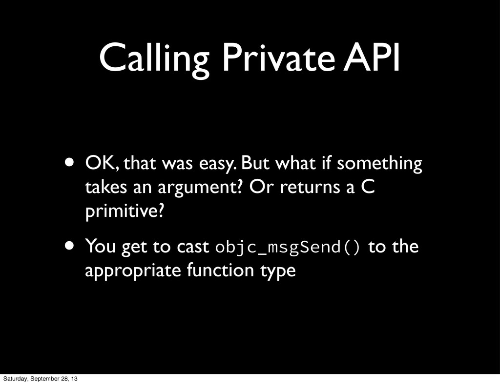 Calling Private API • OK, that was easy. But wh...