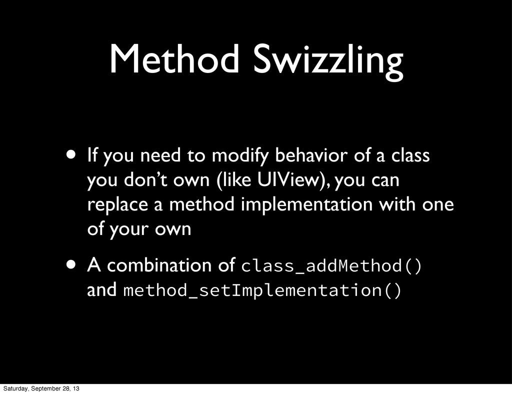 Method Swizzling • If you need to modify behavi...