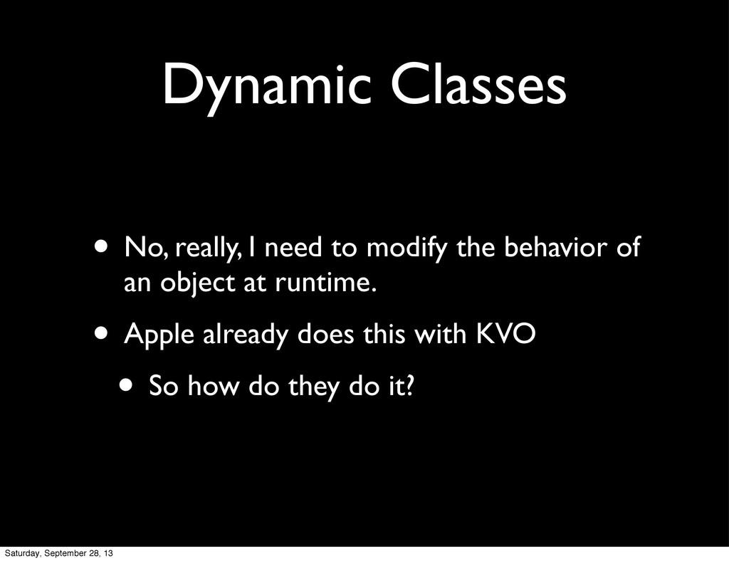 Dynamic Classes • No, really, I need to modify ...