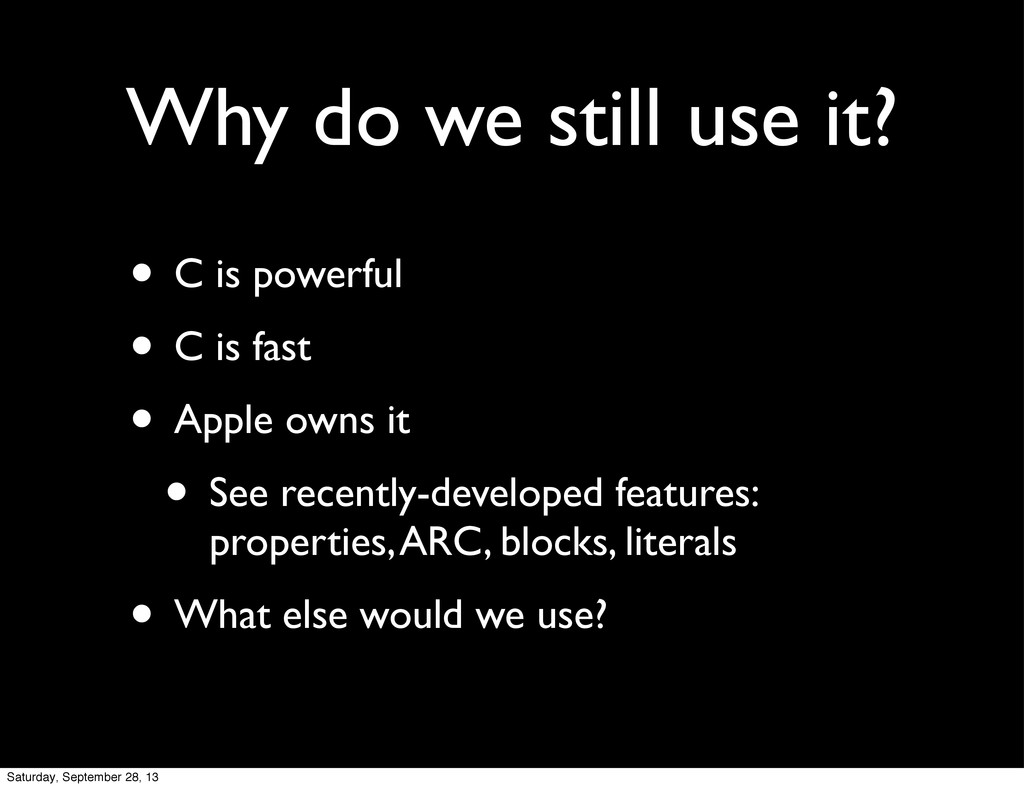 Why do we still use it? • C is powerful • C is ...