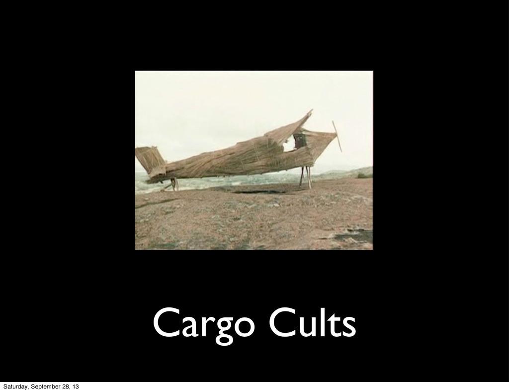 Cargo Cults Saturday, September 28, 13