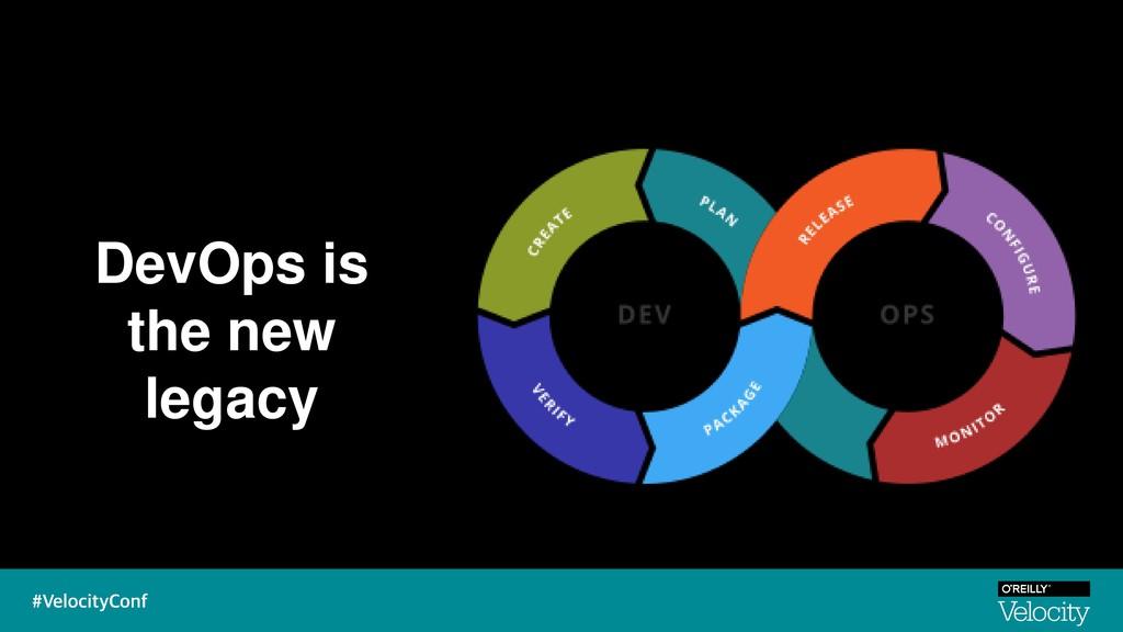 DevOps is the new legacy @tracymiranda