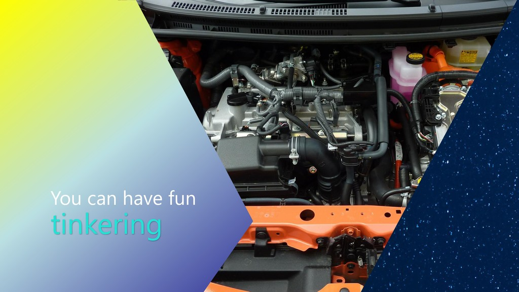 You can have fun tinkering
