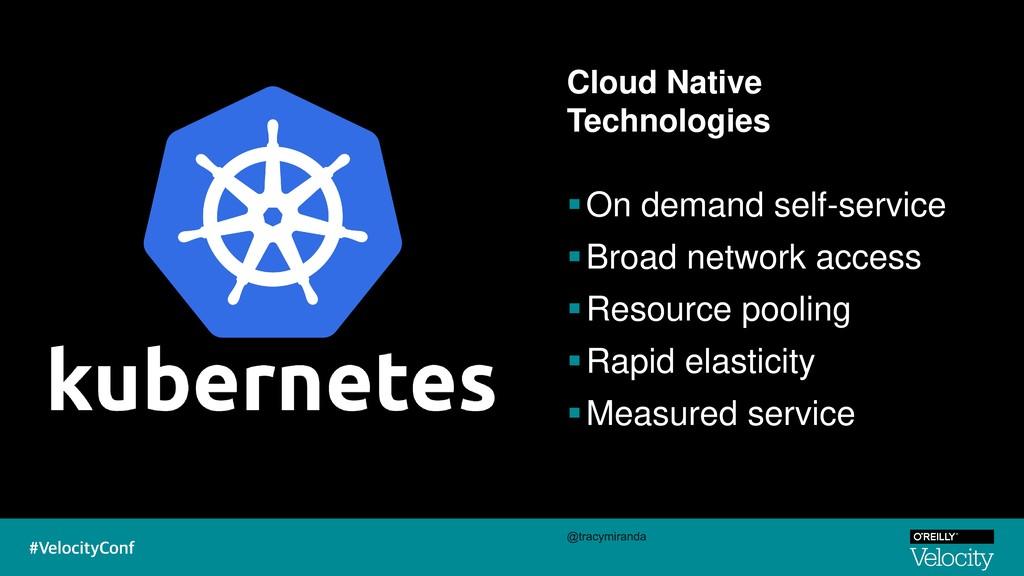 Cloud Native Technologies ▪On demand self-servi...