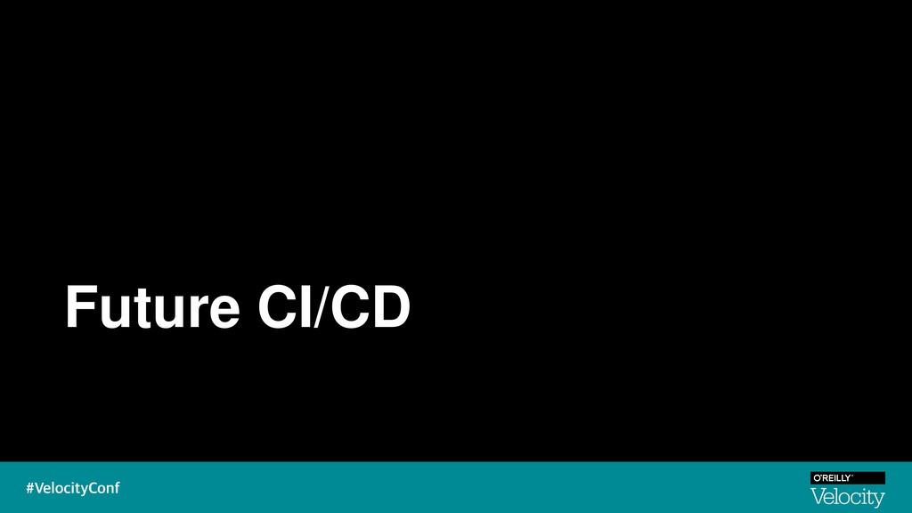 Future CI/CD
