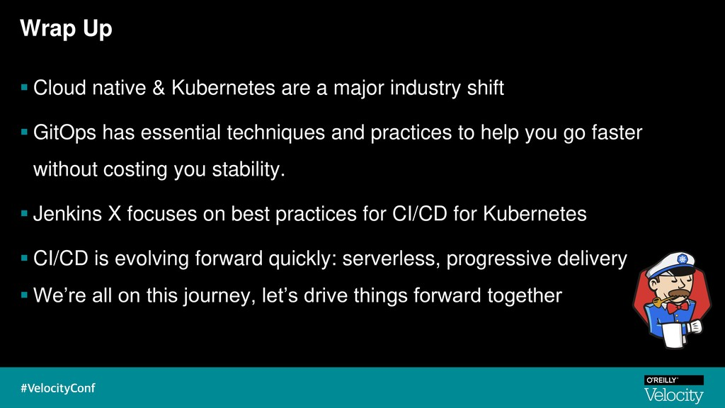 Wrap Up ▪ Cloud native & Kubernetes are a major...