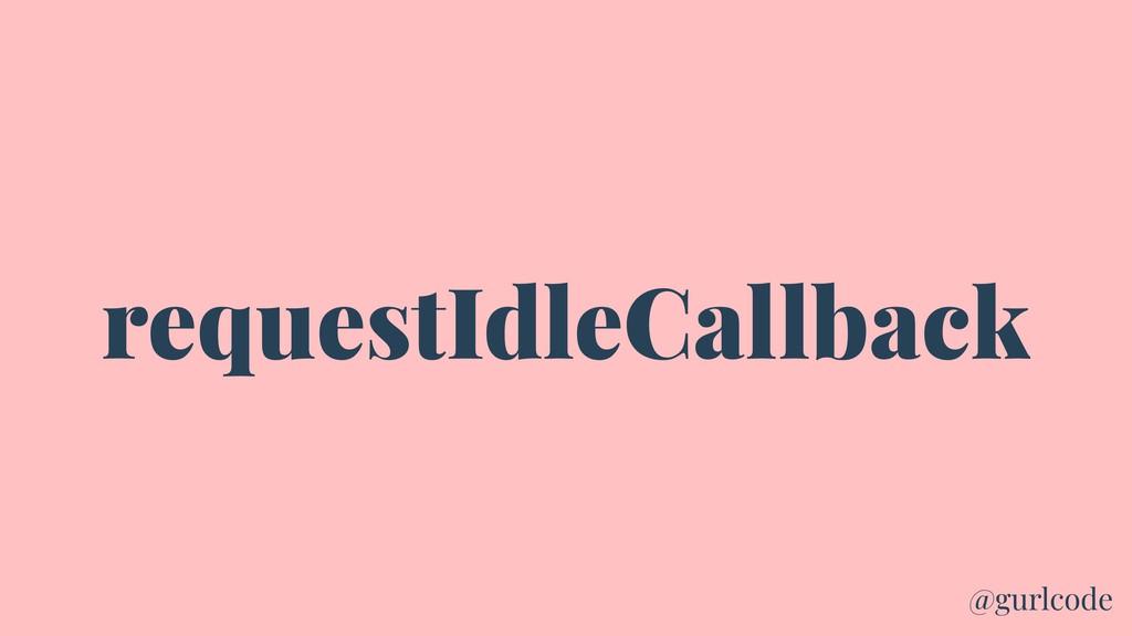 requestIdleCallback @gurlcode