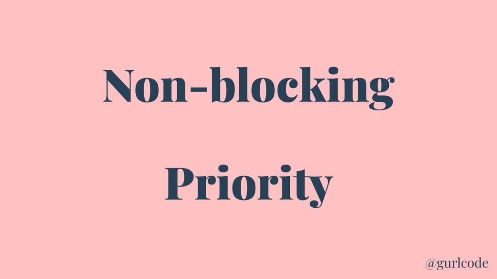 Non-blocking Priority @gurlcode