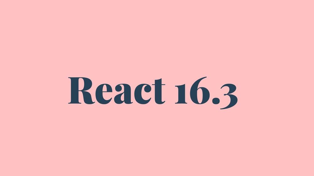 React 16.3