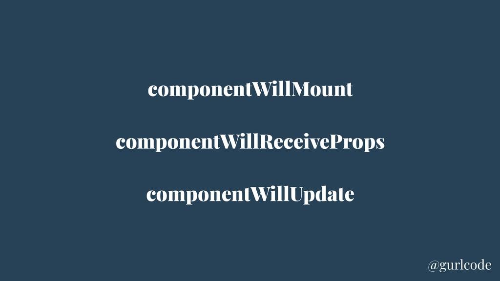 componentWillMount componentWillReceiveProps co...