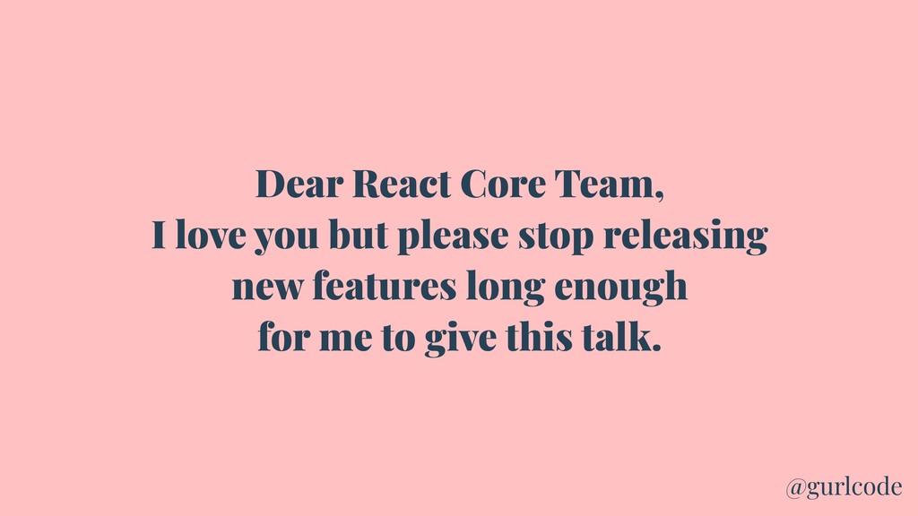Dear React Core Team, I love you but please sto...