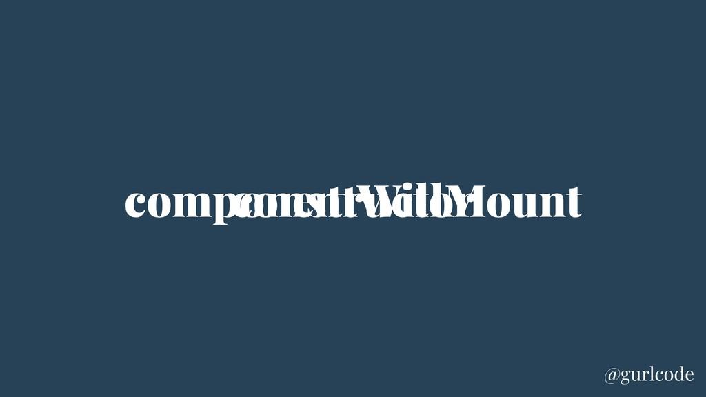 componentWillMount constructor @gurlcode