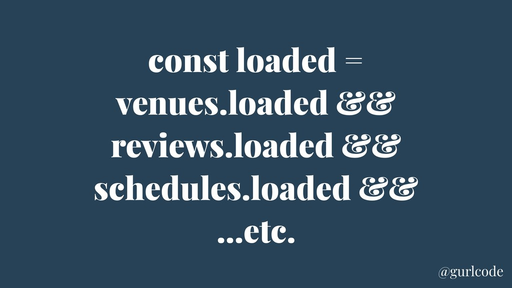 const loaded = venues.loaded && reviews.loaded ...