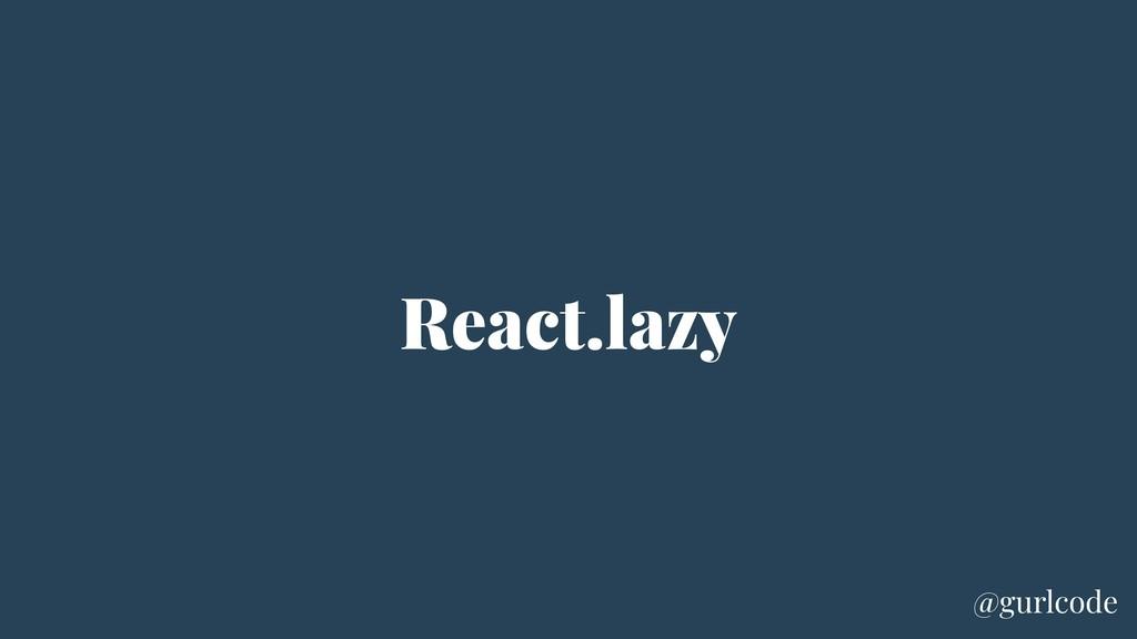 React.lazy @gurlcode