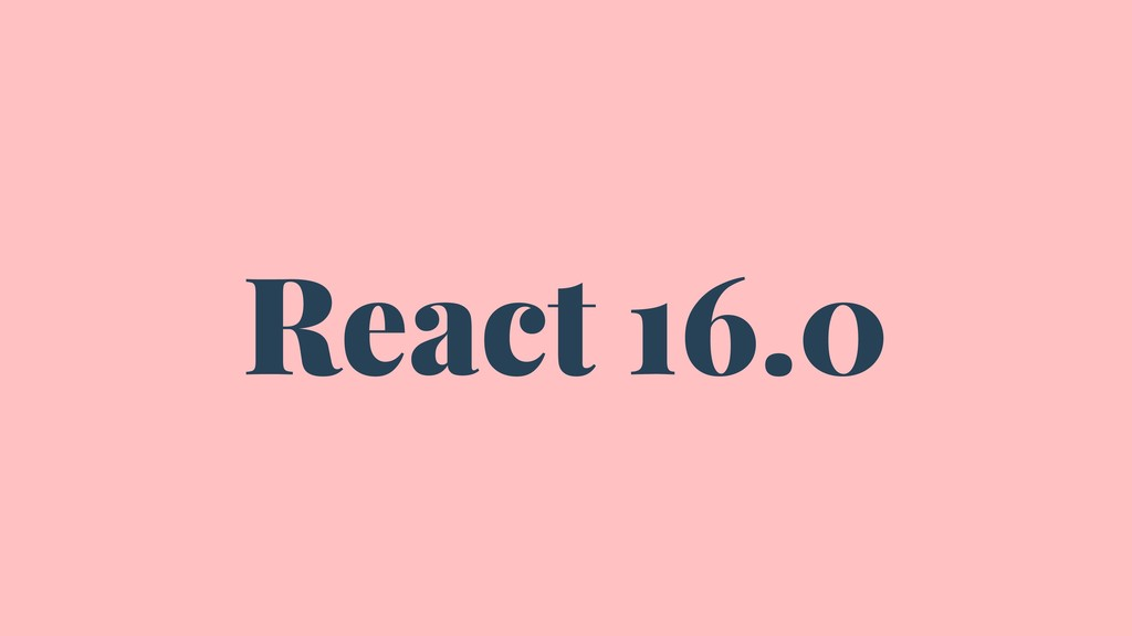 React 16.0