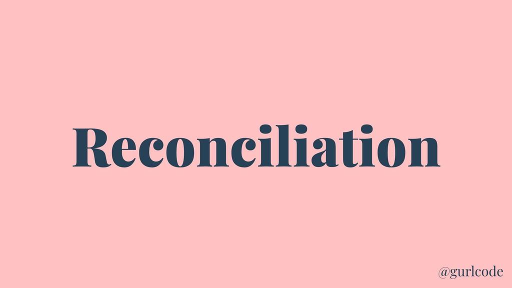 Reconciliation @gurlcode