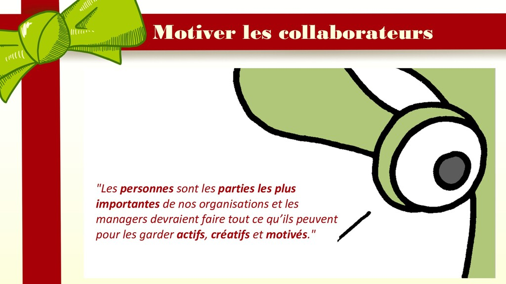 """Motiver les collaborateurs """"Les personnes sont ..."""