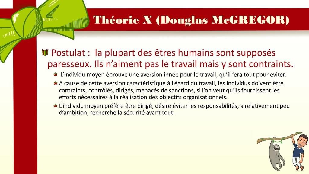 Théorie X (Douglas McGREGOR) Postulat : la plup...