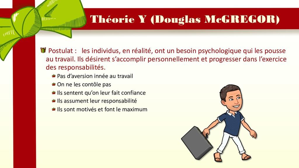 Théorie Y (Douglas McGREGOR) Postulat : les ind...