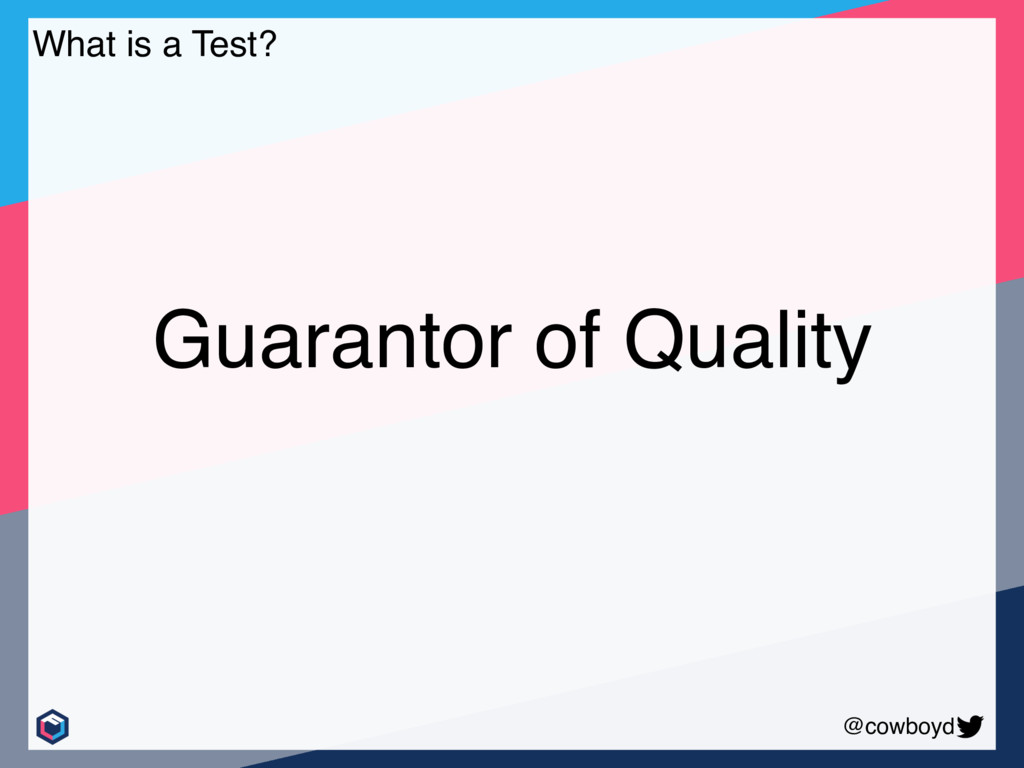 @cowboyd Guarantor of Quality What is a Test?