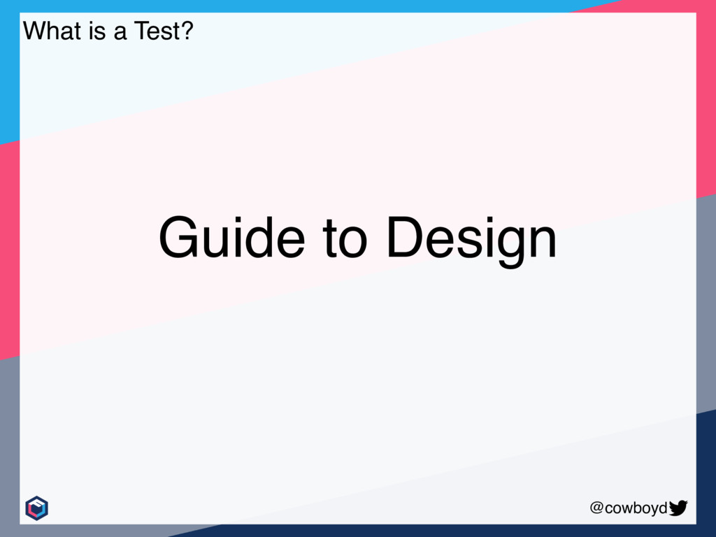 @cowboyd Guide to Design What is a Test?