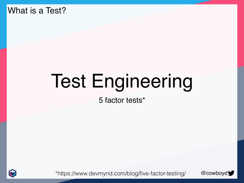 @cowboyd Test Engineering 5 factor tests* What ...
