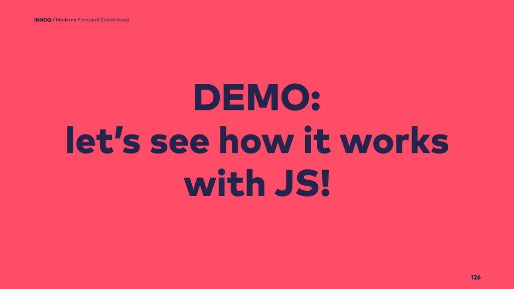 126 DEMO: let's see how it works with JS! Moder...