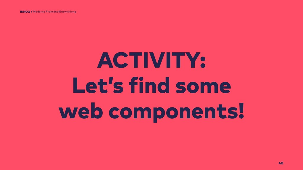 40 ACTIVITY: Let's find some web components! Mo...