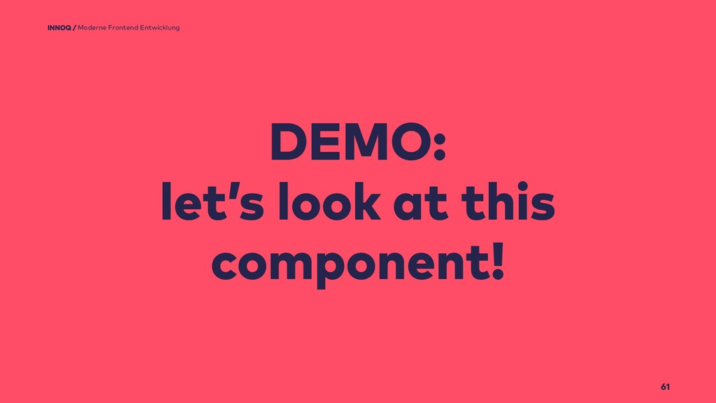 61 DEMO: let's look at this component! Moderne ...