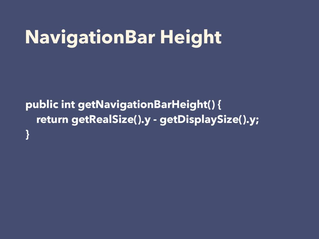 NavigationBar Height public int getNavigationBa...