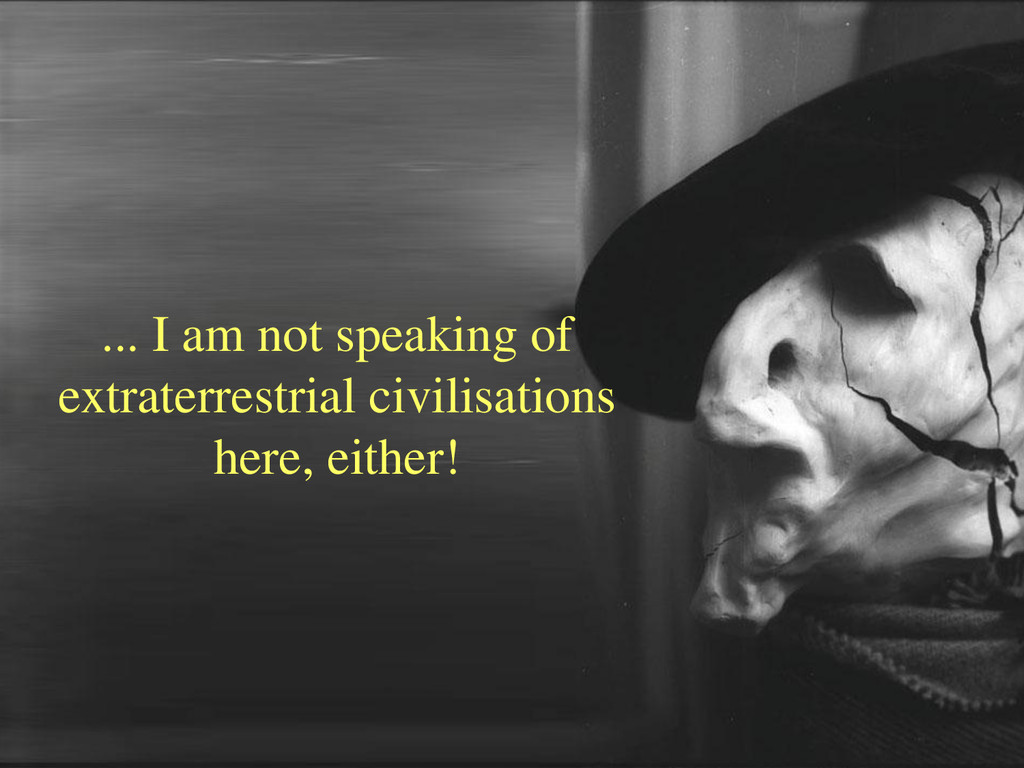 ... I am not speaking of extraterrestrial civil...