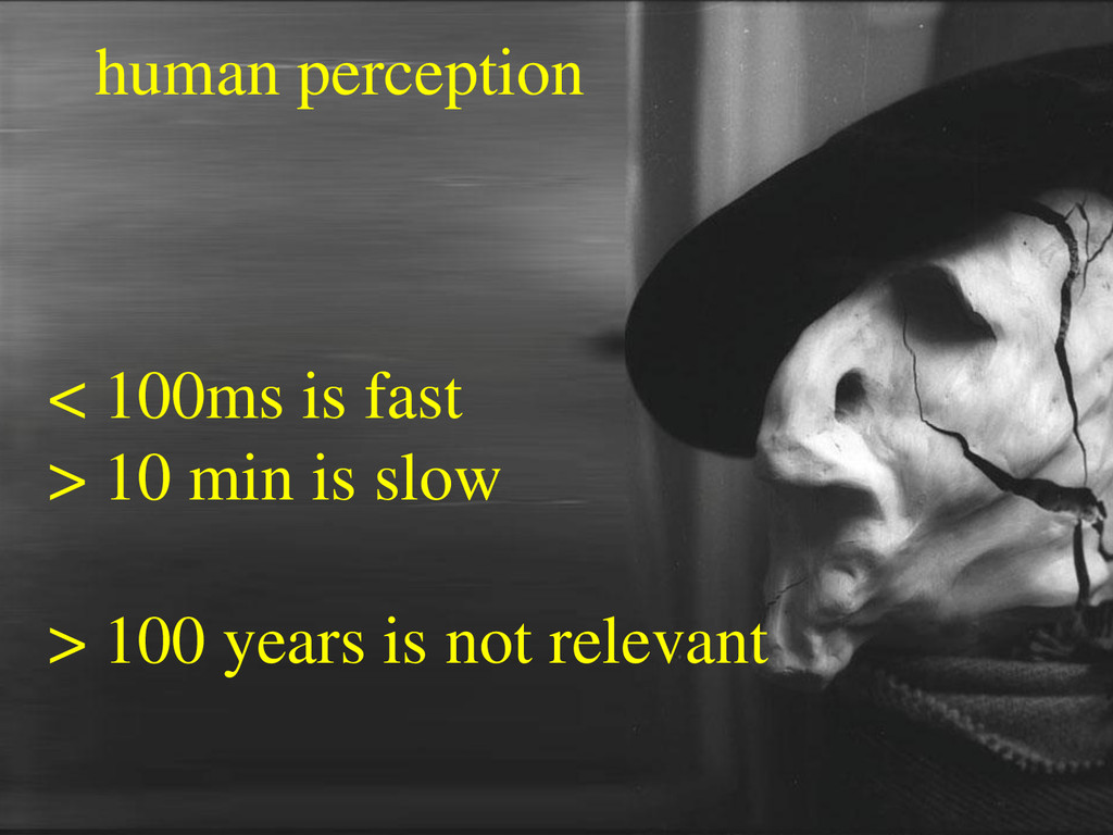 human perception < 100ms is fast > 10 min is sl...