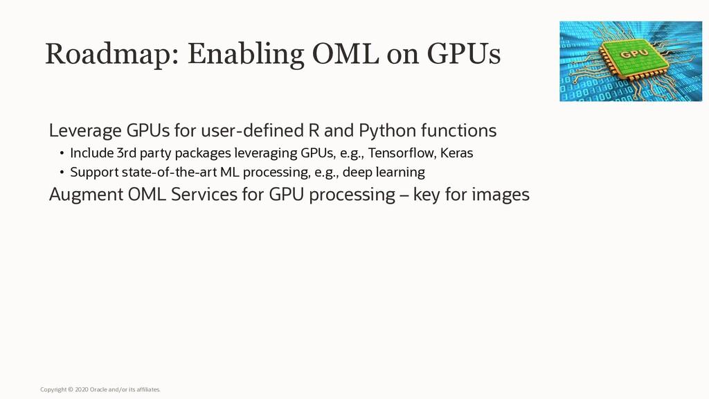 Roadmap: Enabling OML on GPUs Leverage GPUs for...