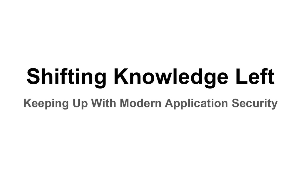Shifting Knowledge Left Keeping Up With Modern ...