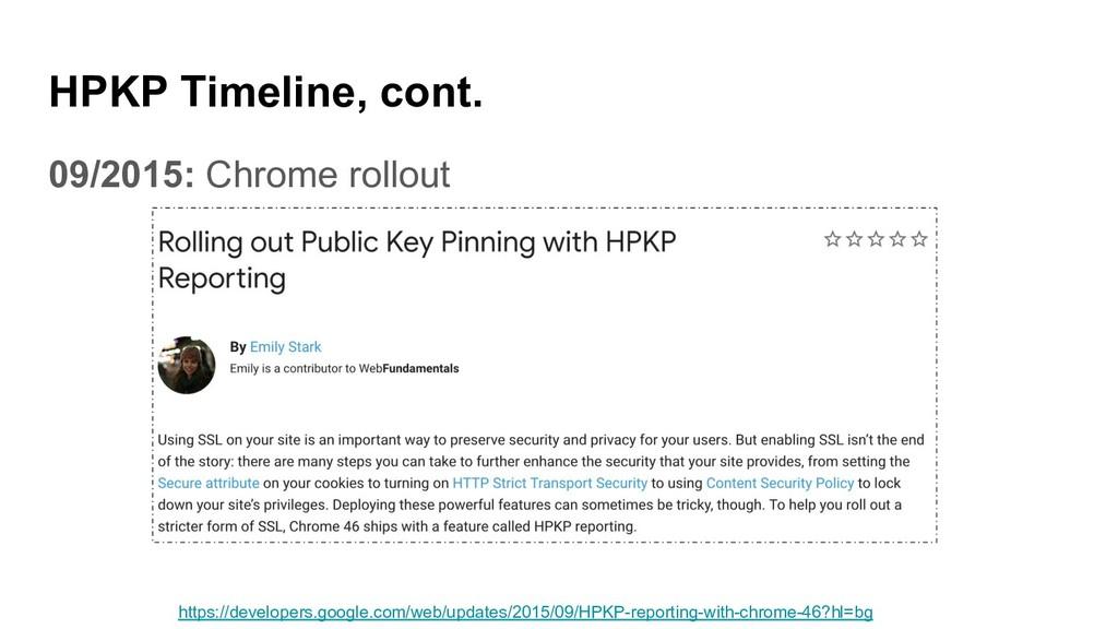 HPKP Timeline, cont. 09/2015: Chrome rollout ht...